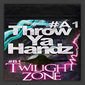 Throw Ya Handz / Twilight Zone