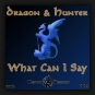 Dragon & Hunter - What Can I Say