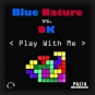 Blue Nature vs. DK - Play With Me