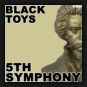 Black Toys - 5th Symphony