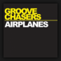 Groove Chasers - Airplanes