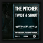 The Pitcher - Twist And Shout