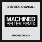 Charlie G & Vandall - Machined