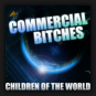 Commercial Bitches - Children Of The World
