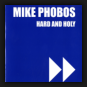 Mike Phobos - Hard & Holy