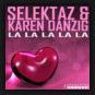 Sound Selektaz & Karen Danzig - La La La La La