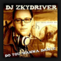 Dj Zkydriver - Do You Wanna Dance