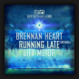 Brennan Heart - Running Late
