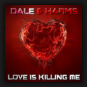 Dale & Harms - Love Is Killing Me