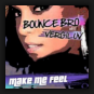 Bounce Bro & VergiLuv  - Make Me Feel