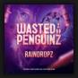 Wasted Penguinz - Raindropz