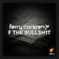 Ferry Corsten - F The Bull$h1t