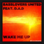 Basslovers United feat. D.A.D. - Wake Me Up