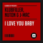 Klubfiller feat. J-Mac & Nuton - I Love You Baby