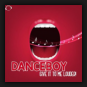 Danceboy - Give It To Me Louder