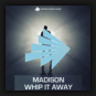 Madison - Whip It Away