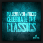Pulsedriver & Rocco - Celebrate the Classics