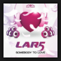 L.A.R.5 - Somebody To Love