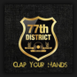 77th District - Clap Your Hands