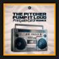 The Pitcher - Pump It Loud