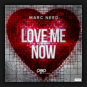 Marc Need - Love Me Now