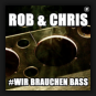 Rob & Chris - Wir Brauchen Bass