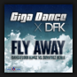 Giga Dance x DFK - Fly Away (Dancefloor Kingz vs. Sunvibez Remix)