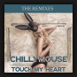 Chillymouse - Touch My Heart (The Remixes)