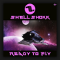 Shell Shokk - Ready To Fly