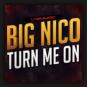 Big Nico - Turn Me On