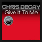 Chris Decay - Give It To Me